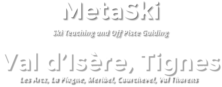 MetaSki  Ski Teaching and Off Piste Guiding Val d'Isère, Tignes Les Arcs, La Plagne, Meribel, Courchevel, Val Thorens